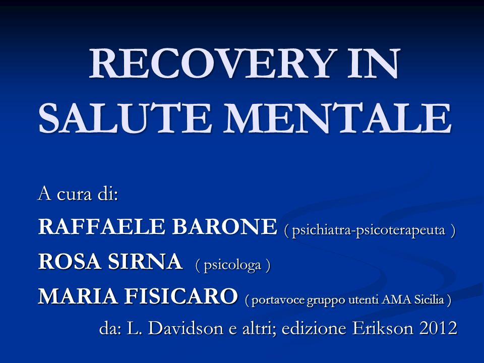 RECOVERY IN SALUTE MENTALE A cura di: A cura di: RAFFAELE BARONE ( psichiatra-psicoterapeuta ) RAFFAELE BARONE ( psichiatra-psicoterapeuta ) ROSA SIRN