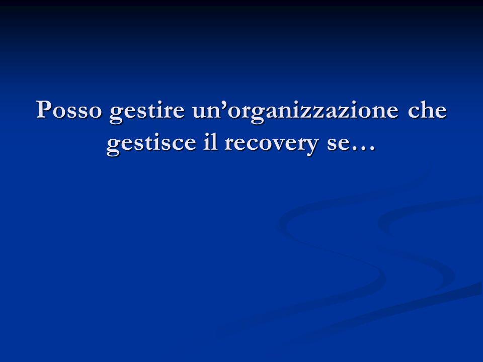 Posso gestire unorganizzazione che gestisce il recovery se…