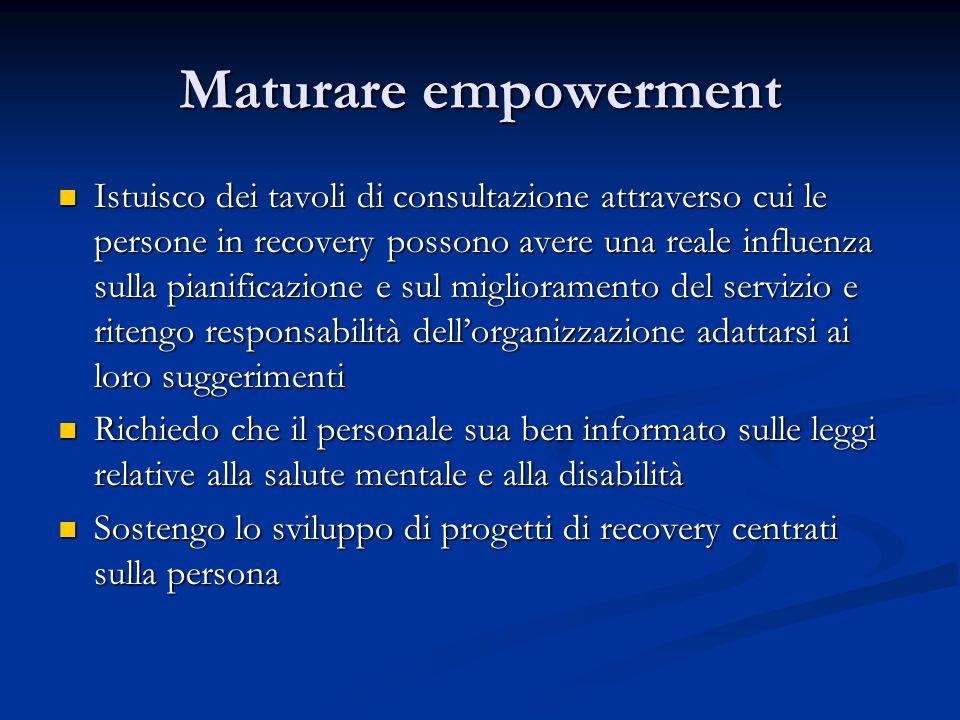 Maturare empowerment Istuisco dei tavoli di consultazione attraverso cui le persone in recovery possono avere una reale influenza sulla pianificazione