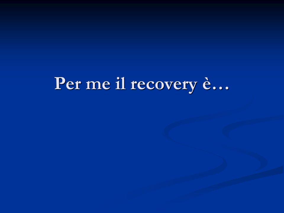 Per me il recovery è…