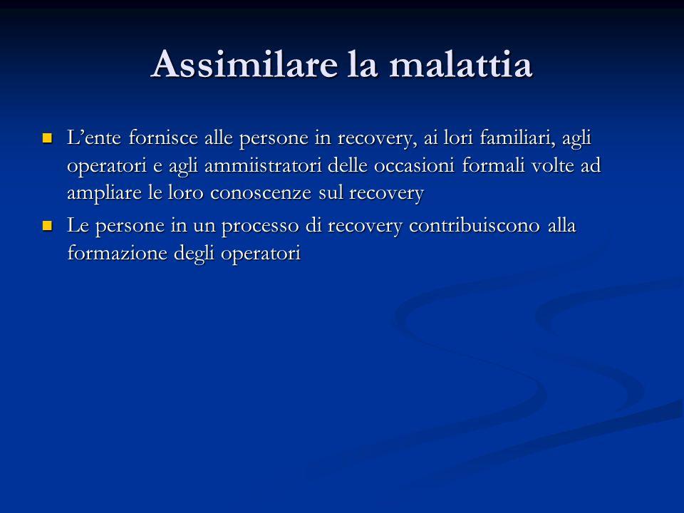 Assimilare la malattia Lente fornisce alle persone in recovery, ai lori familiari, agli operatori e agli ammiistratori delle occasioni formali volte a