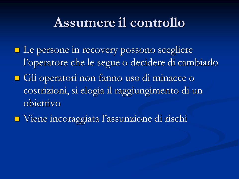 Assumere il controllo Le persone in recovery possono scegliere loperatore che le segue o decidere di cambiarlo Le persone in recovery possono sceglier