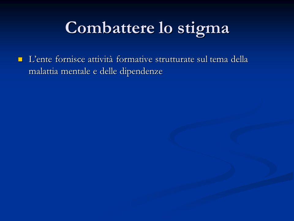 Combattere lo stigma Lente fornisce attività formative strutturate sul tema della malattia mentale e delle dipendenze Lente fornisce attività formativ