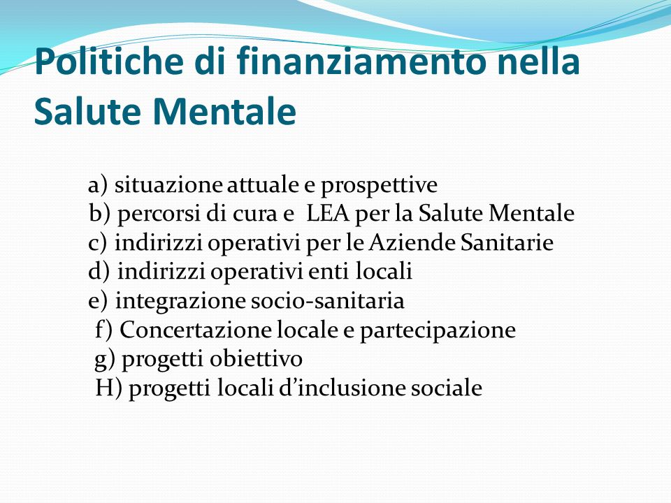 Politiche di finanziamento nella Salute Mentale a) situazione attuale e prospettive b) percorsi di cura e LEA per la Salute Mentale c) indirizzi opera