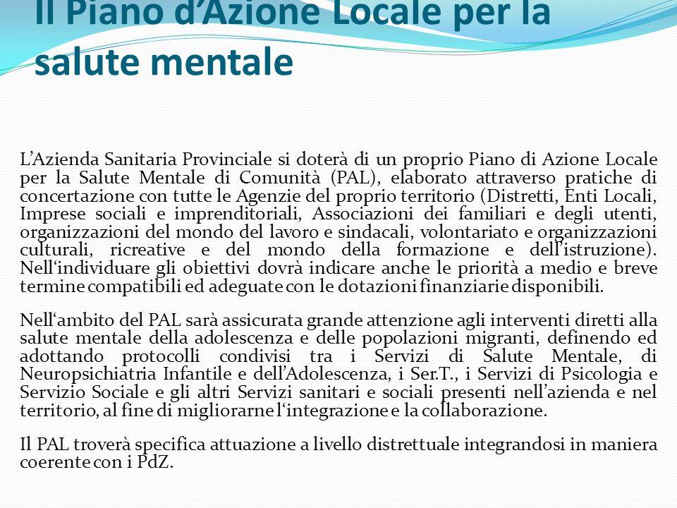 Il Piano dAzione Locale per la salute mentale LAzienda Sanitaria Provinciale si doterà di un proprio Piano di Azione Locale per la Salute Mentale di C