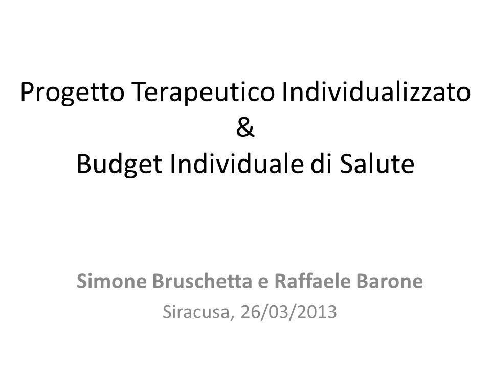 Progetto Terapeutico Individualizzato & Budget Individuale di Salute Simone Bruschetta e Raffaele Barone Siracusa, 26/03/2013