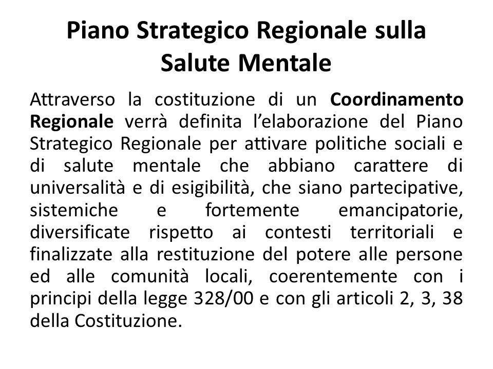Piano Strategico Regionale sulla Salute Mentale Attraverso la costituzione di un Coordinamento Regionale verrà definita lelaborazione del Piano Strate