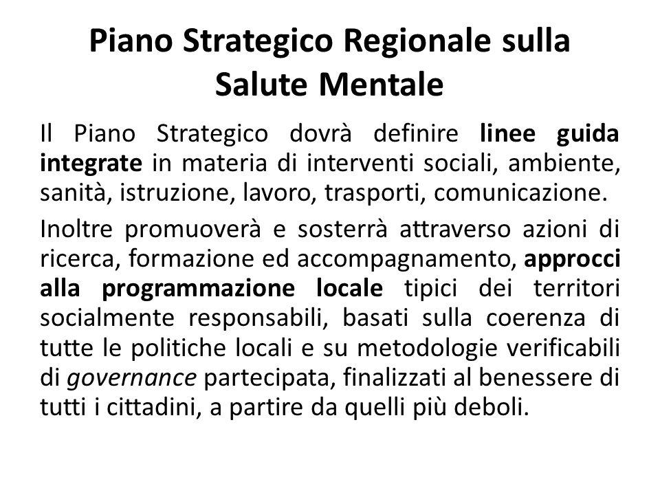 Piano Strategico Regionale sulla Salute Mentale Il Piano Strategico dovrà definire linee guida integrate in materia di interventi sociali, ambiente, s