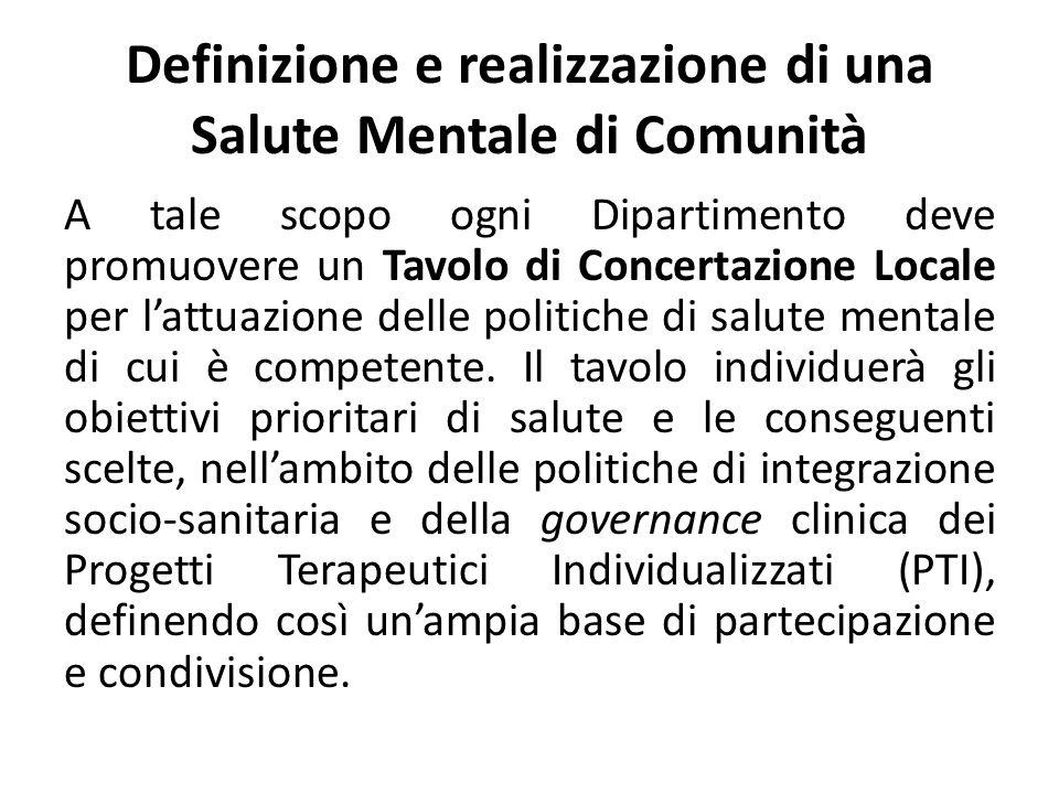 Definizione e realizzazione di una Salute Mentale di Comunità A tale scopo ogni Dipartimento deve promuovere un Tavolo di Concertazione Locale per lat