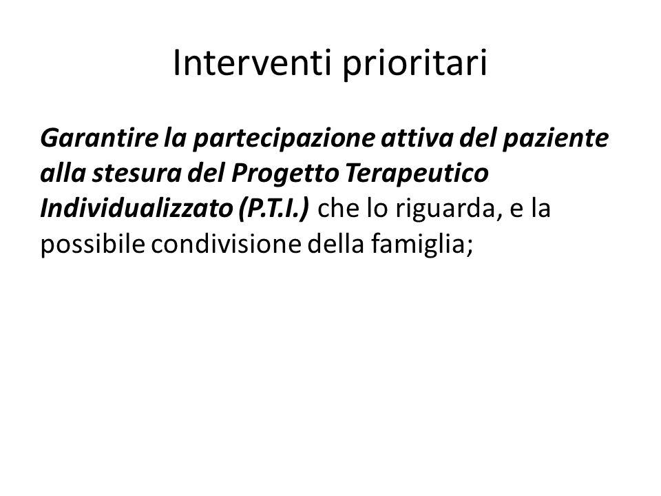 Interventi prioritari Garantire la partecipazione attiva del paziente alla stesura del Progetto Terapeutico Individualizzato (P.T.I.) che lo riguarda,
