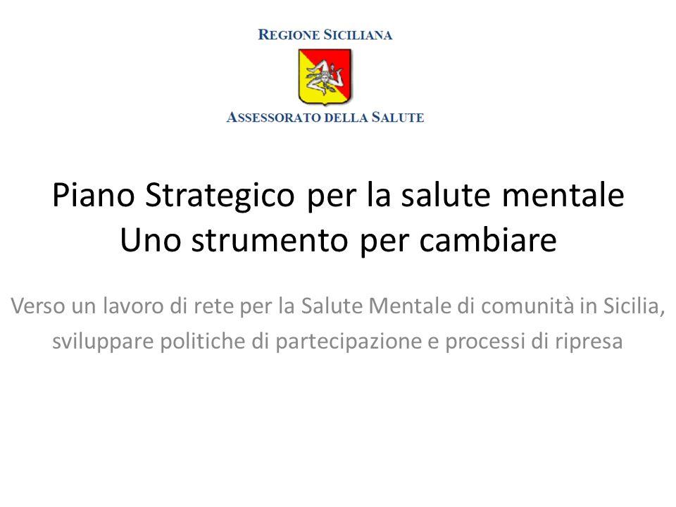 Piano Strategico per la salute mentale Uno strumento per cambiare Verso un lavoro di rete per la Salute Mentale di comunità in Sicilia, sviluppare pol