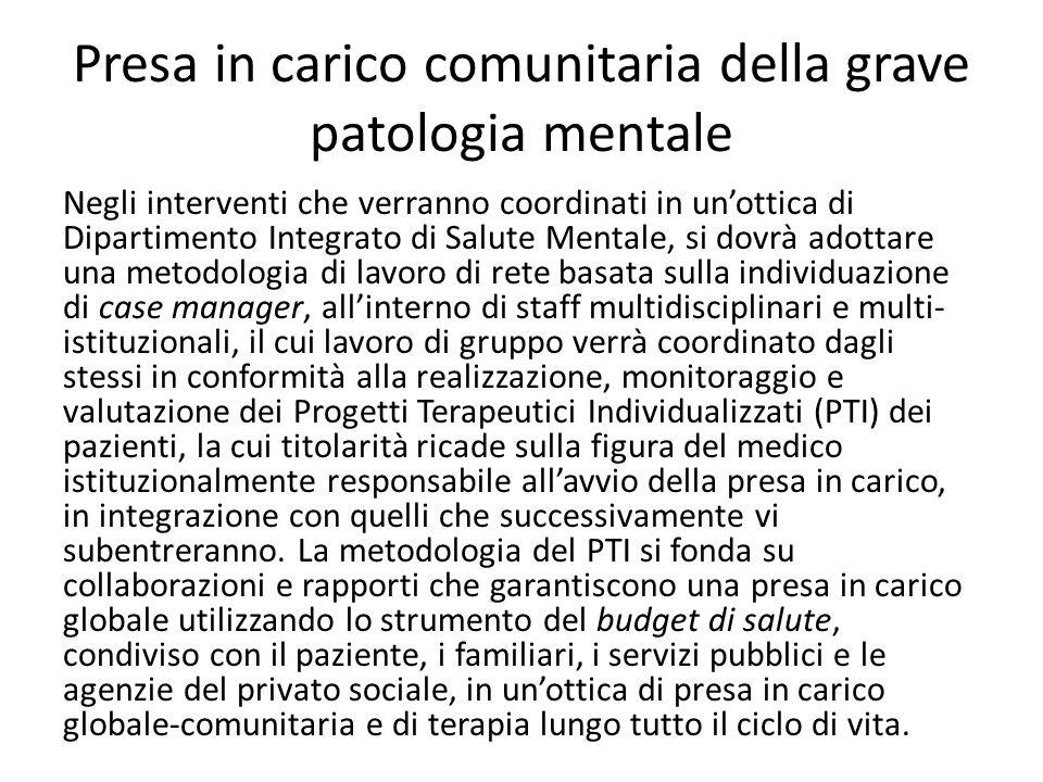 Presa in carico comunitaria della grave patologia mentale Negli interventi che verranno coordinati in unottica di Dipartimento Integrato di Salute Men