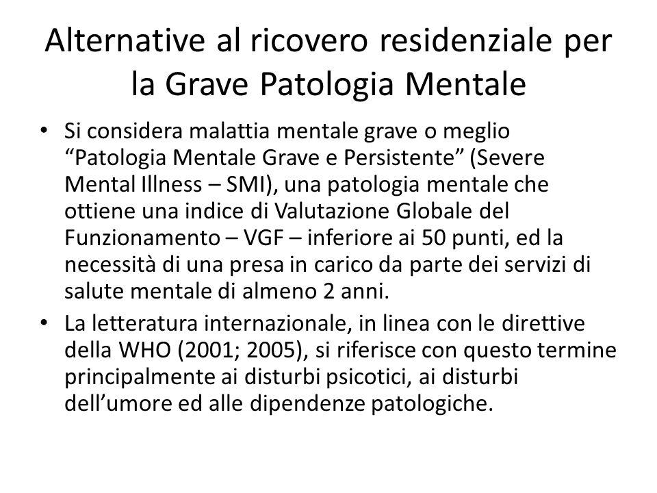Alternative al ricovero residenziale per la Grave Patologia Mentale Si considera malattia mentale grave o meglio Patologia Mentale Grave e Persistente