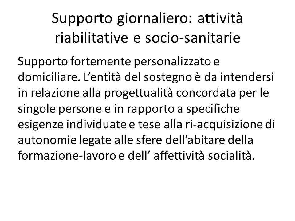 Supporto giornaliero: attività riabilitative e socio-sanitarie Supporto fortemente personalizzato e domiciliare. Lentità del sostegno è da intendersi