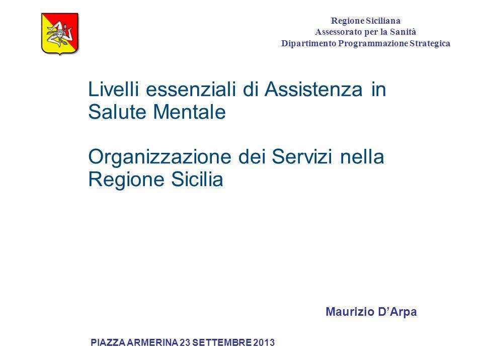 Livelli essenziali di Assistenza in Salute Mentale Organizzazione dei Servizi nella Regione Sicilia Maurizio DArpa PIAZZA ARMERINA 23 SETTEMBRE 2013 R
