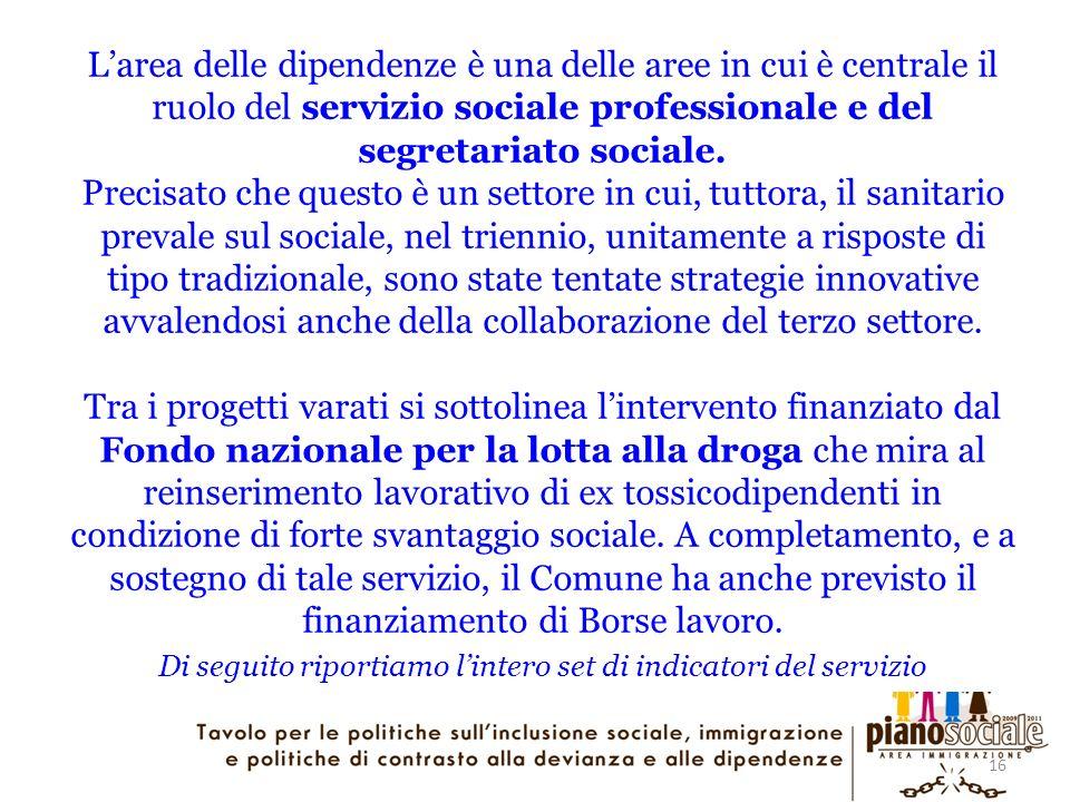 16 Larea delle dipendenze è una delle aree in cui è centrale il ruolo del servizio sociale professionale e del segretariato sociale. Precisato che que