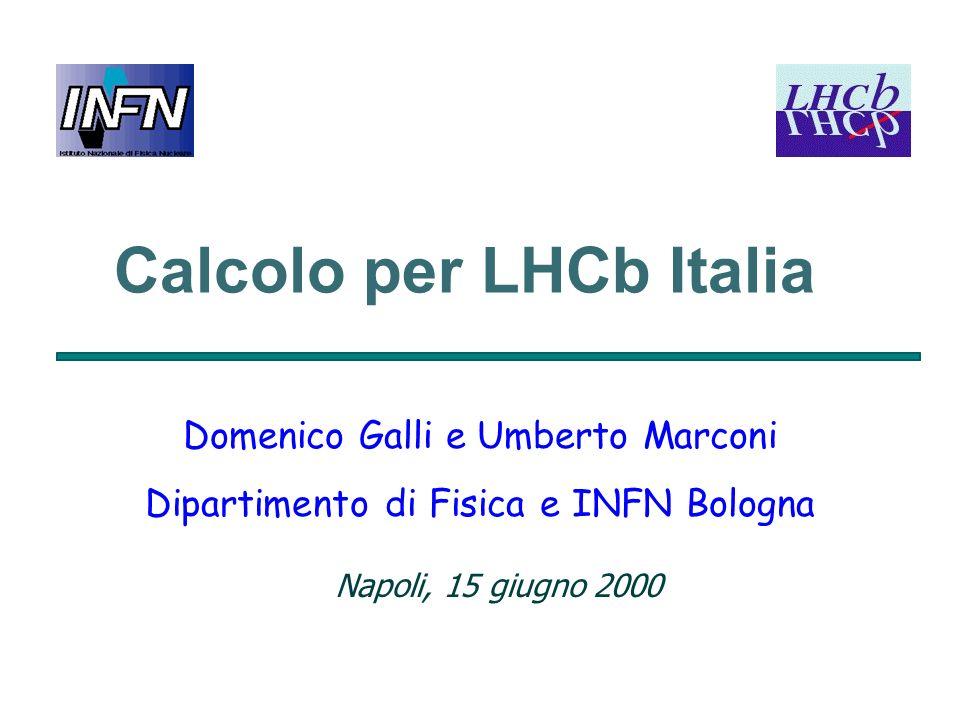 Calcolo per LHCb Italia Domenico Galli e Umberto Marconi Dipartimento di Fisica e INFN Bologna Napoli, 15 giugno 2000