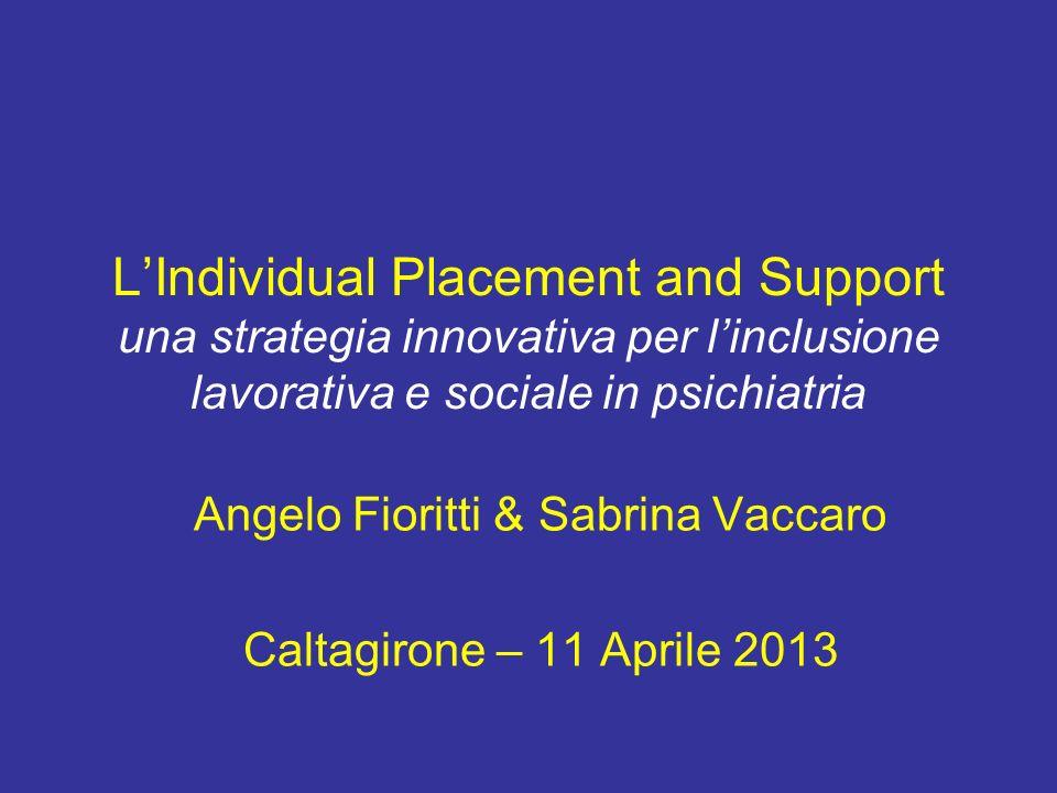 LIndividual Placement and Support una strategia innovativa per linclusione lavorativa e sociale in psichiatria Angelo Fioritti & Sabrina Vaccaro Calta