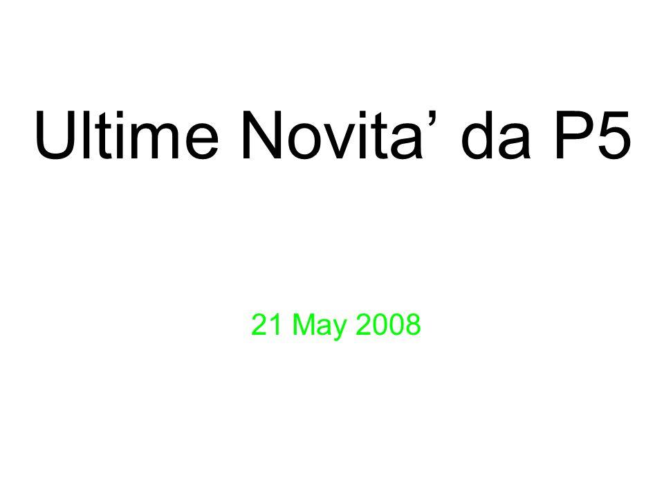 Ultime Novita da P5 21 May 2008