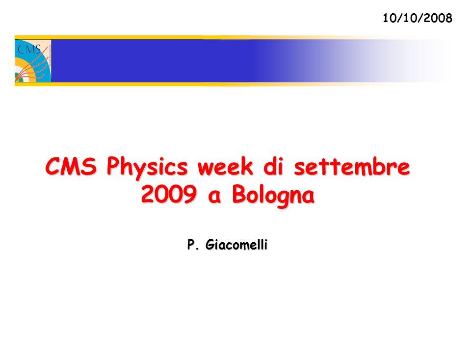 CMS Physics week di settembre 2009 a Bologna P. Giacomelli 10/10/2008