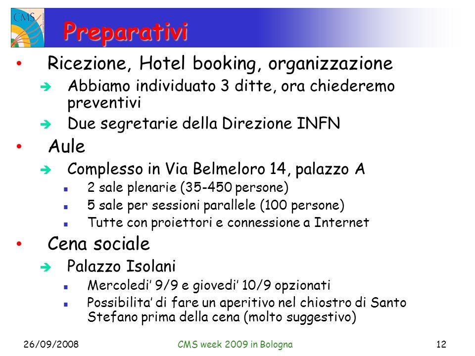 26/09/2008CMS week 2009 in Bologna12 Preparativi Ricezione, Hotel booking, organizzazione Abbiamo individuato 3 ditte, ora chiederemo preventivi Due s