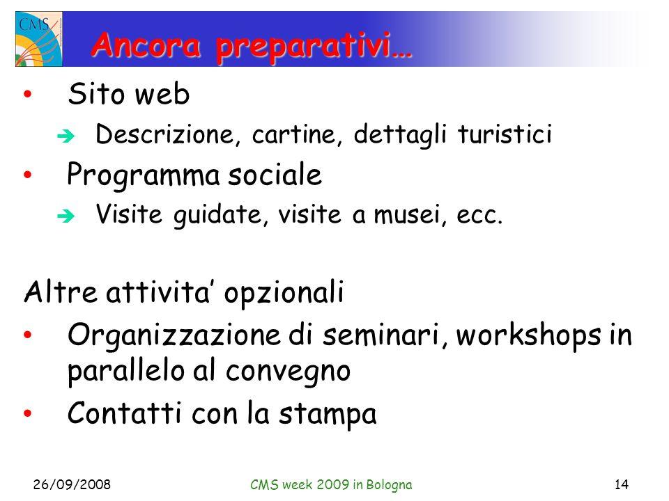 26/09/2008CMS week 2009 in Bologna14 Ancora preparativi… Sito web Descrizione, cartine, dettagli turistici Programma sociale Visite guidate, visite a musei, ecc.