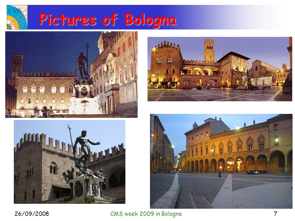 26/09/2008CMS week 2009 in Bologna8 Pictures of Bologna