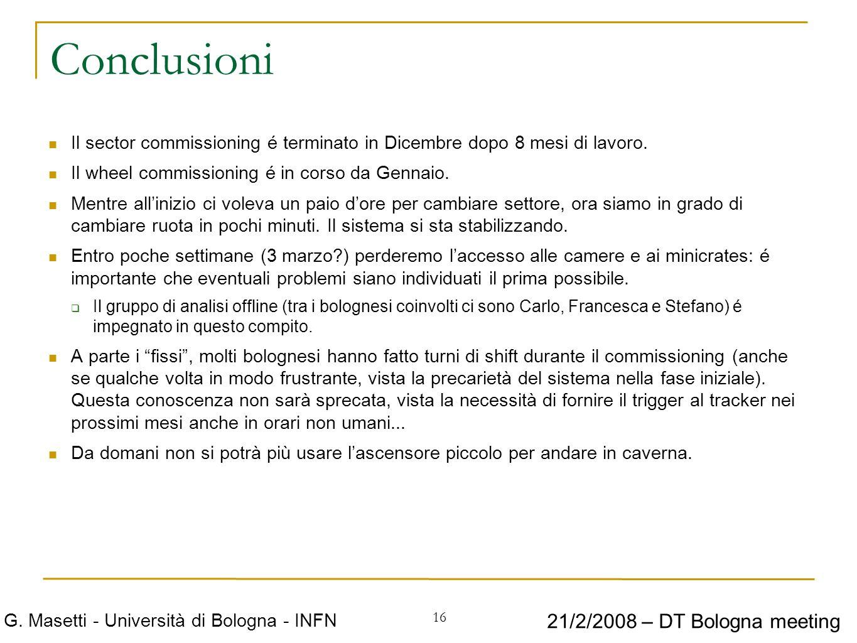 16 G. Masetti - Università di Bologna - INFN 21/2/2008 – DT Bologna meeting Conclusioni Il sector commissioning é terminato in Dicembre dopo 8 mesi di