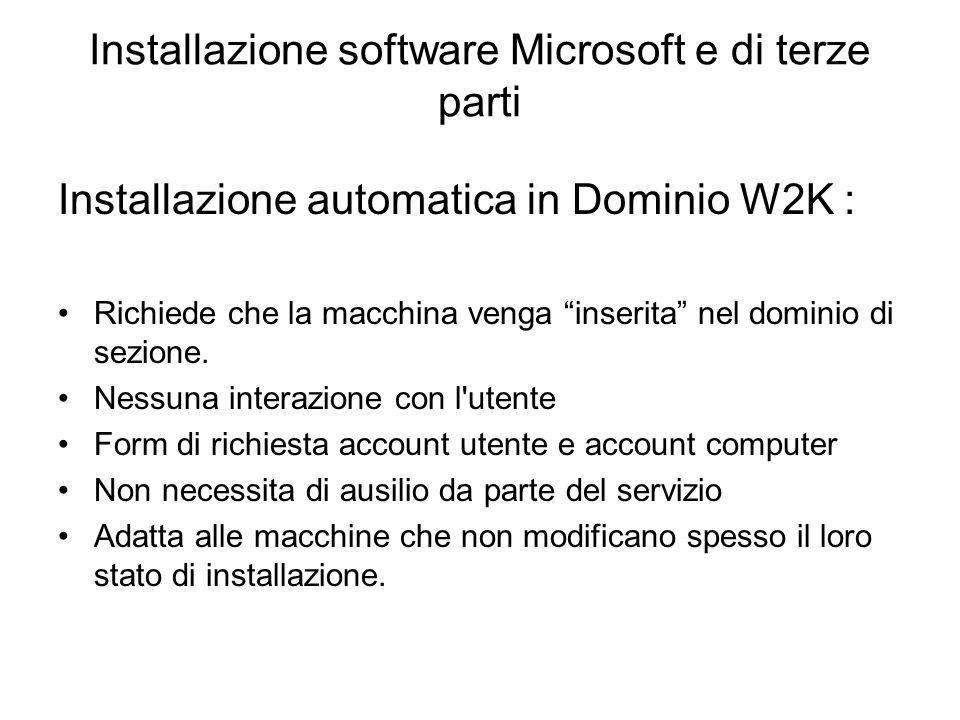 Installazione software Microsoft software freeware Installazione manuale in dominio w2k Richiede che la macchina venga integrata nel dominio di sezione Il sysadmin dovra effetture l installazione dei pacchetti manualmente.