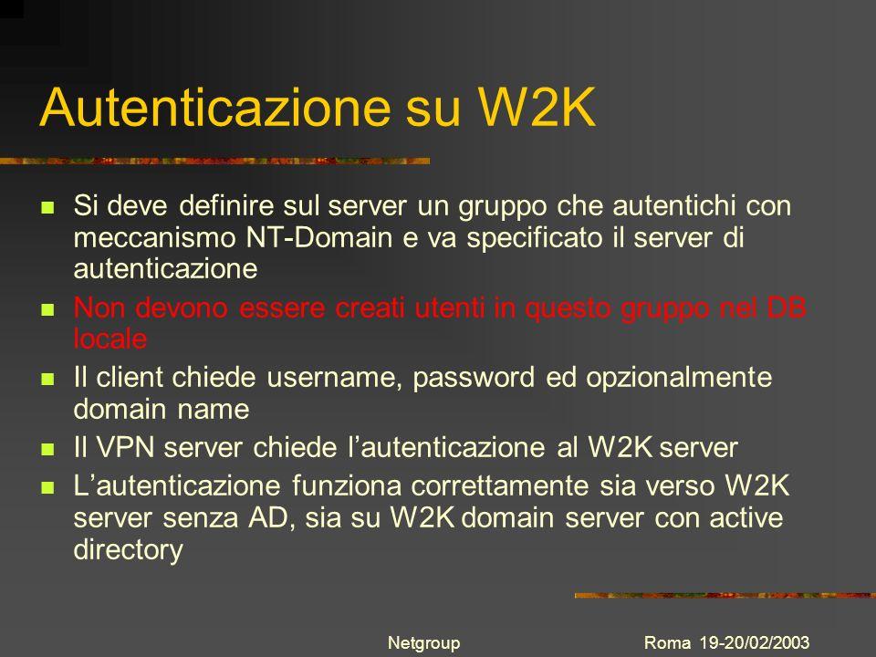 Roma 19-20/02/2003Netgroup Autenticazione su W2K Si deve definire sul server un gruppo che autentichi con meccanismo NT-Domain e va specificato il ser