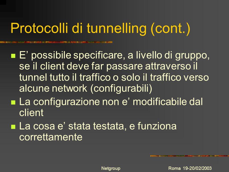 Roma 19-20/02/2003Netgroup Protocolli di tunnelling (cont.) E possibile specificare, a livello di gruppo, se il client deve far passare attraverso il