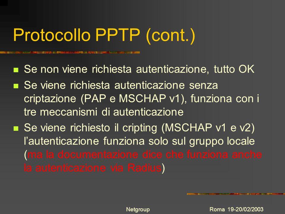 Roma 19-20/02/2003Netgroup Protocollo PPTP (cont.) Se non viene richiesta autenticazione, tutto OK Se viene richiesta autenticazione senza criptazione