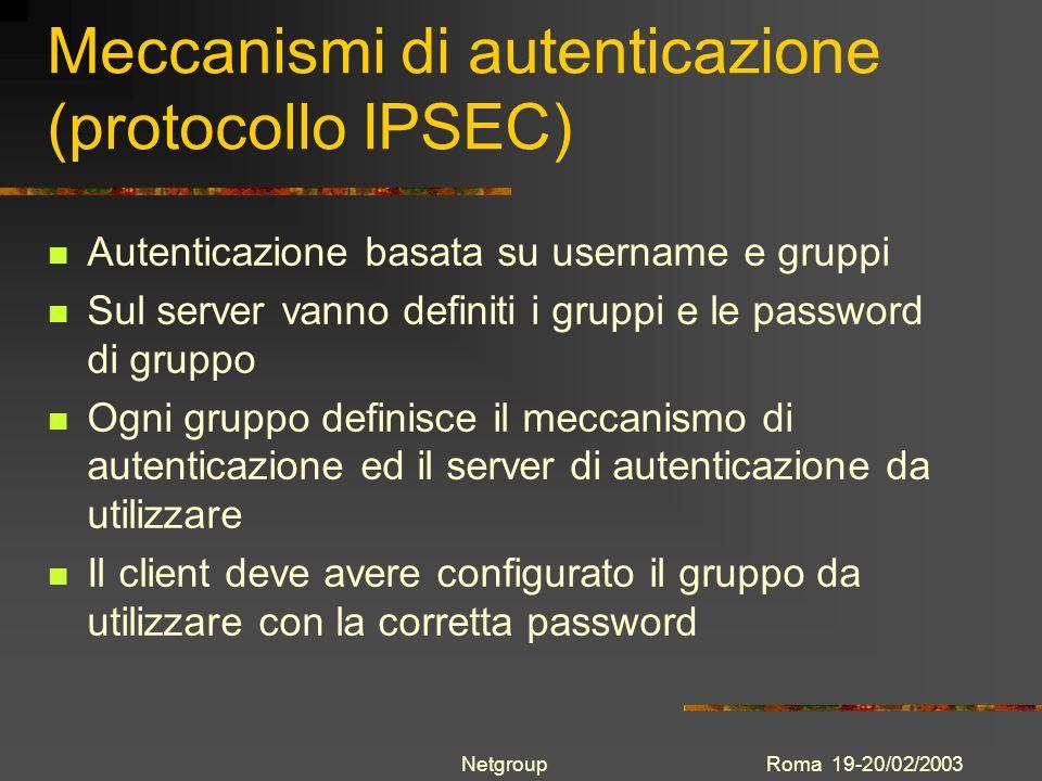 Roma 19-20/02/2003Netgroup Protocollo PPTP Il protocollo PPTP non consente dal lato client di definire il gruppo per la connessione Puo essere definita sul VPN server una lista di server di autenticazione, anche di tipo diverso Il VPN server, con questo protocollo, tenta di verificare lautenticazione solo con il primo server di autenticazione della lista Sono state effettuate prove con il client PPTP sia su Windows che su Linux