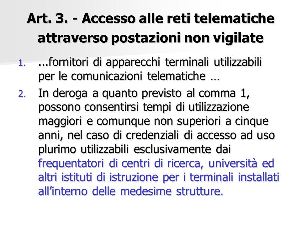 Art. 3. - Accesso alle reti telematiche attraverso postazioni non vigilate 1....fornitori di apparecchi terminali utilizzabili per le comunicazioni te