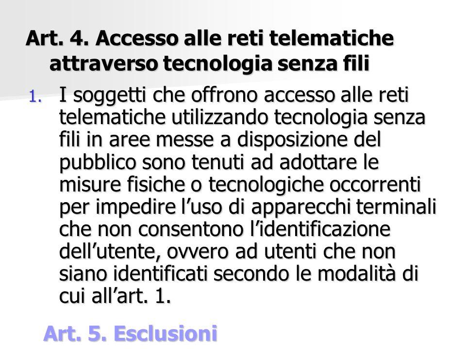 Art. 4. Accesso alle reti telematiche attraverso tecnologia senza fili 1. I soggetti che offrono accesso alle reti telematiche utilizzando tecnologia