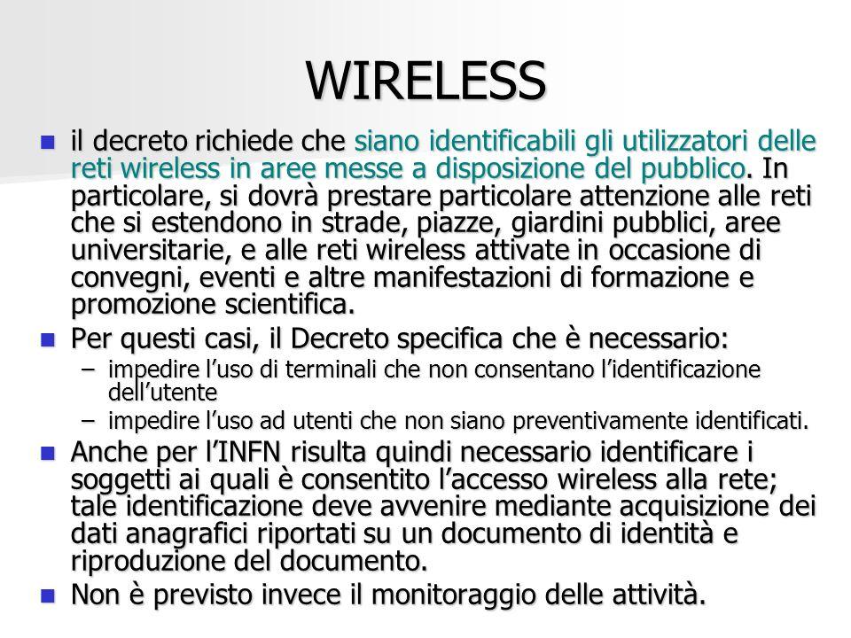 WIRELESS il decreto richiede che siano identificabili gli utilizzatori delle reti wireless in aree messe a disposizione del pubblico. In particolare,