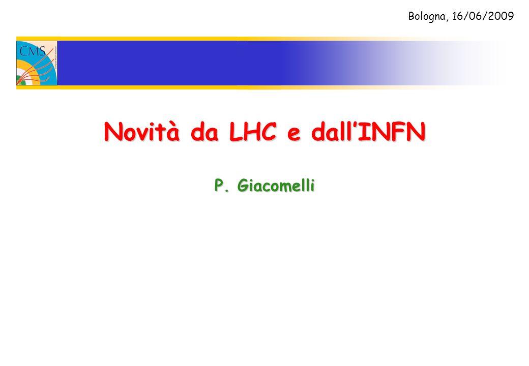 Novità da LHC e dallINFN P. Giacomelli Bologna, 16/06/2009