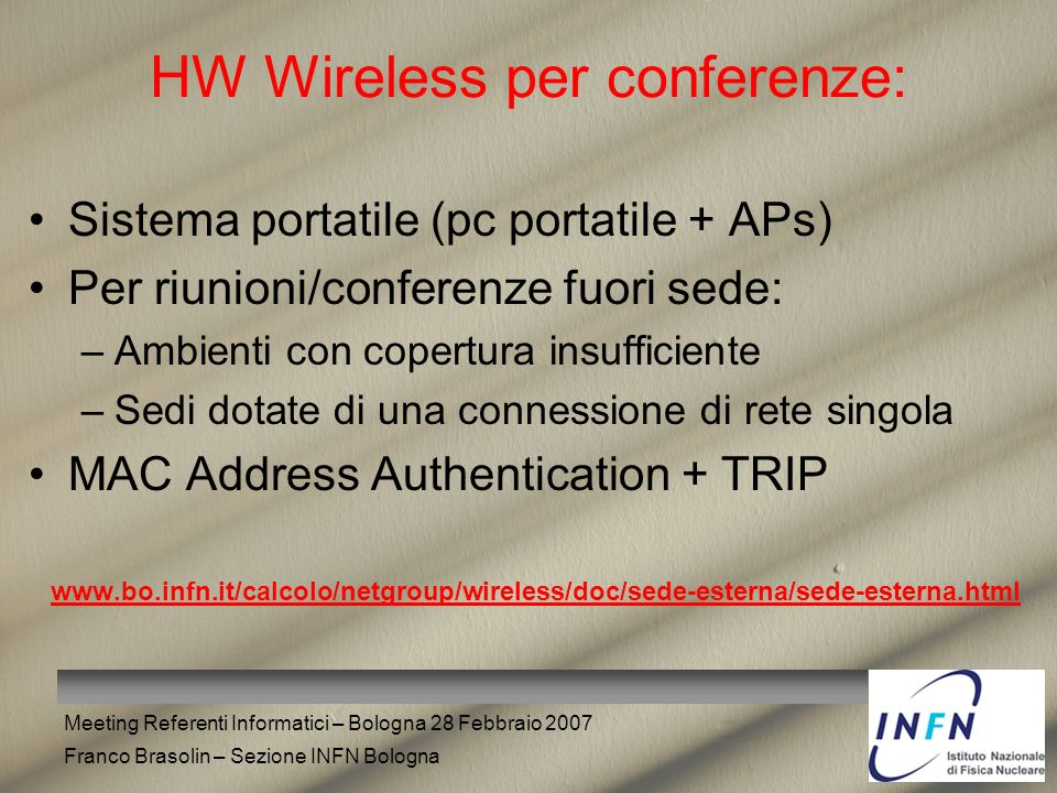 Meeting Referenti Informatici – Bologna 28 Febbraio 2007 Franco Brasolin – Sezione INFN Bologna HW Wireless per conferenze: Sistema portatile (pc port