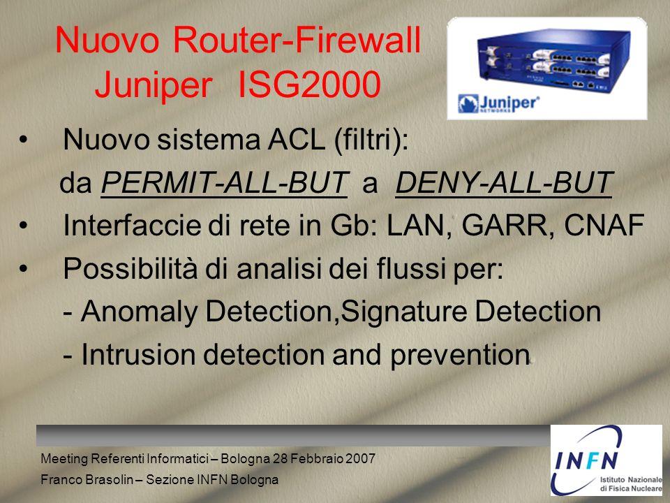 Meeting Referenti Informatici – Bologna 28 Febbraio 2007 Franco Brasolin – Sezione INFN Bologna Nuovo Router-Firewall Juniper ISG2000 Nuovo sistema AC