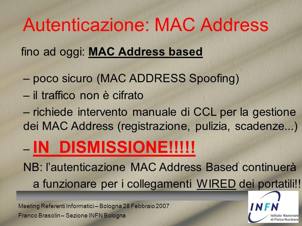 Meeting Referenti Informatici – Bologna 28 Febbraio 2007 Franco Brasolin – Sezione INFN Bologna Autenticazione: MAC Address fino ad oggi: MAC Address