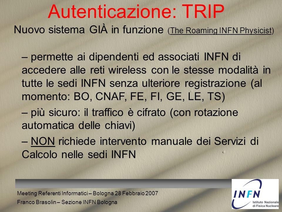 Meeting Referenti Informatici – Bologna 28 Febbraio 2007 Franco Brasolin – Sezione INFN Bologna Autenticazione: TRIP Nuovo sistema GIÀ in funzione (Th