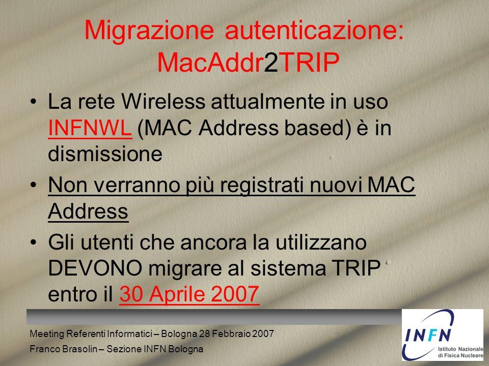 Meeting Referenti Informatici – Bologna 28 Febbraio 2007 Franco Brasolin – Sezione INFN Bologna Migrazione autenticazione: MacAddr2TRIP La rete Wirele