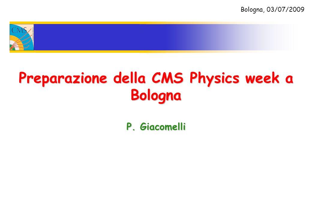 Preparazione della CMS Physics week a Bologna P. Giacomelli Bologna, 03/07/2009