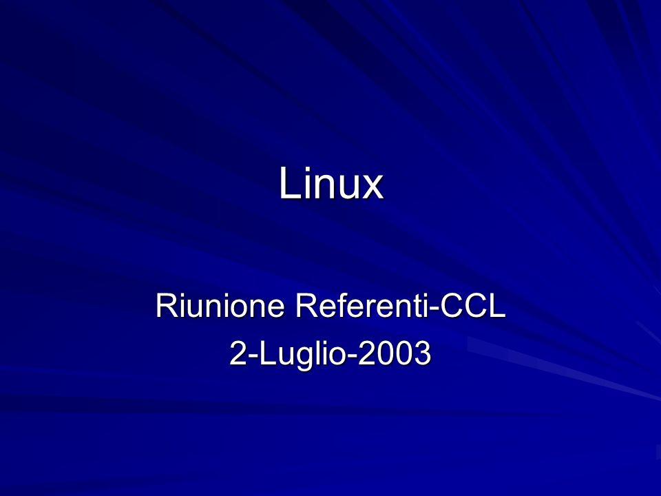 Linux Riunione Referenti-CCL 2-Luglio-2003