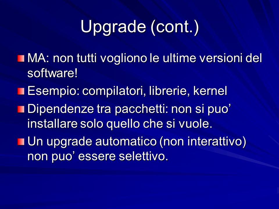 Upgrade (cont.) MA: non tutti vogliono le ultime versioni del software.