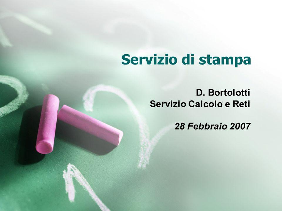 Servizio di stampa D. Bortolotti Servizio Calcolo e Reti 28 Febbraio 2007