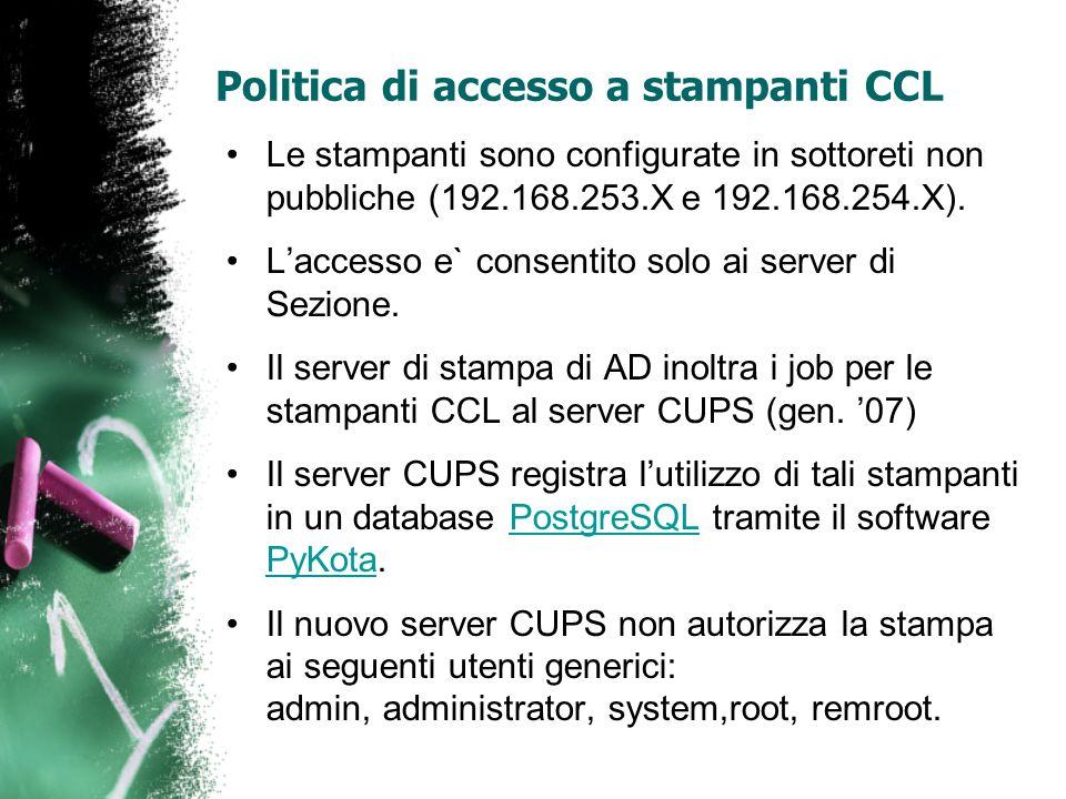 Politica di accesso a stampanti CCL Le stampanti sono configurate in sottoreti non pubbliche (192.168.253.X e 192.168.254.X). Laccesso e` consentito s