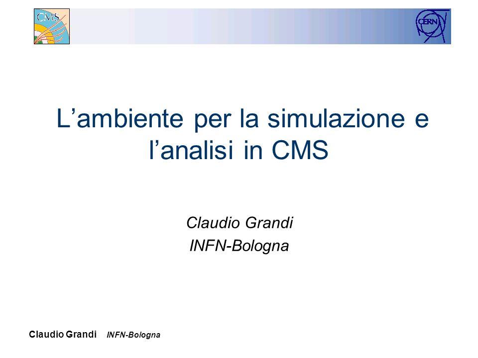 Claudio Grandi INFN-Bologna Lambiente per la simulazione e lanalisi in CMS Claudio Grandi INFN-Bologna
