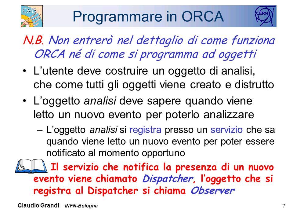 Claudio Grandi INFN-Bologna 7 Programmare in ORCA N.B.