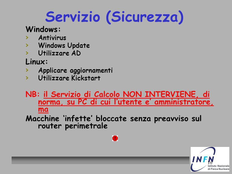 16 Servizio (Sicurezza) Windows: Antivirus Windows Update Utilizzare AD Linux: Applicare aggiornamenti Utilizzare Kickstart NB: il Servizio di Calcolo